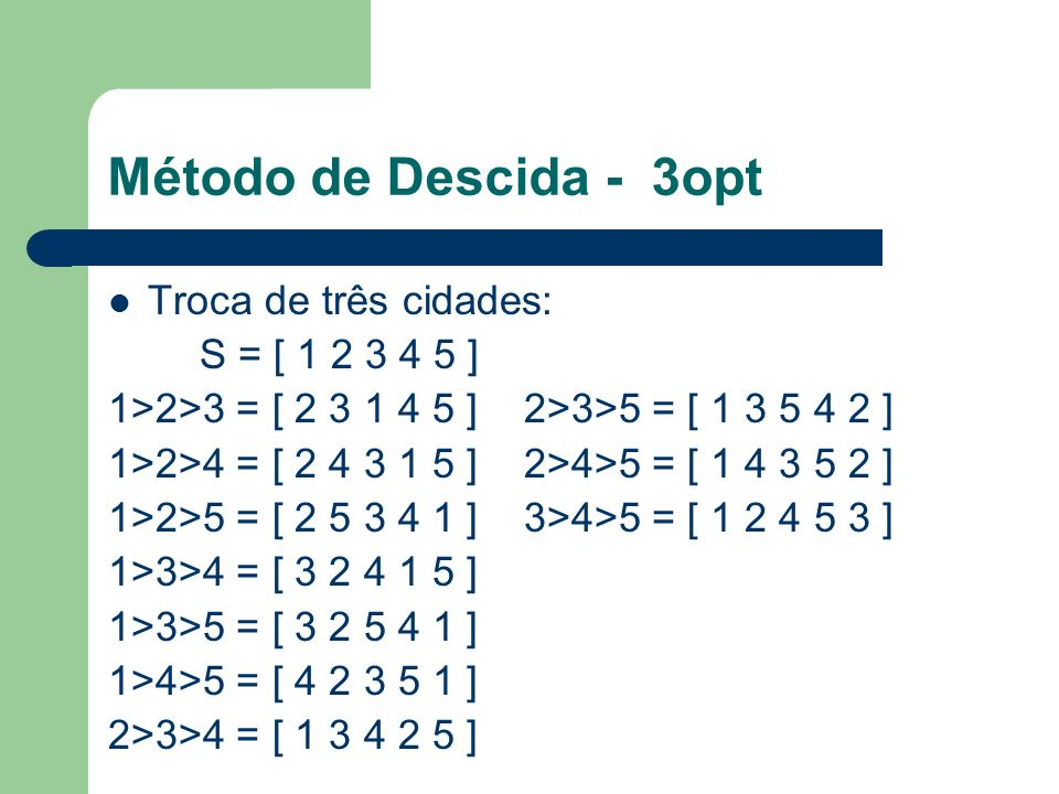 Método de Descida - 3opt Troca de três cidades: S = [ 1 2 3 4 5 ]